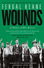 Fergal Keane Wounds – A Memoir of War and Love
