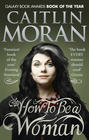 How To Be a Woman (Caitlin Moran)