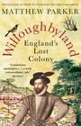 Matthew Parker , Willoughbyland: England's Lost Colony