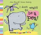 I Don't Want to Be a Pea by Ann Bonwill, Illustrated by Simon Rickerty