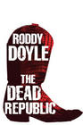 Roddy  Doyle, Dead Republic, The (The Last Roundup Trilogy #3)