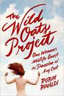 Robin Rinaldi, The Wild Oats Project: One Woman's Midlife Quest for Passion at Any Cost