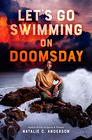 Natalie C. Anderson, Let's Go Swimming on Doomsday