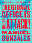 Manuel Gonzales The Regional Office is Under Attack!