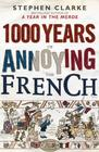 Stephen Clarke 1000 Years of Annoying the French