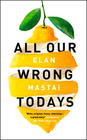Elan Mastai, All Our Wrong Todays