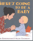 There's going to be a baby by John Burningham & Helen Oxenbury