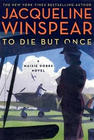 Jacqueline Winspear To Die But Once (Maisie Dobbs #14)