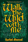 Rachel Atwood, Walk the Wild with Me