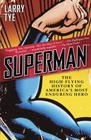 Larry Tye, Superman: The High-Flying History of America's Most Enduring Hero
