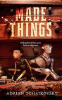 Adrian Tchaikovsky, Made Things