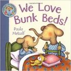 We Love Bunk Beds! by Paula Metcalf