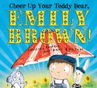 Cheer up your teddy bear, Emily Brown! By Cressida Cowell and Neal Layton