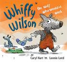Whiffy Wilson. The wolf who wouldn't go to school by Caryl Hard and Leonie Lord