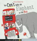 You can't take an Elephant on the Bus by Patricia Cleveland-Peck and David Tazzyman
