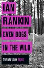 Ian Rankin Even Dogs in the Wild