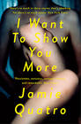 Jamie Quatro, I Want To Show You More