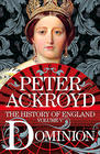 Peter Ackroyd Dominion (History of England vol. 5)
