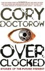 Overclocked: Stories of the Future Present - Doctorow, Cory