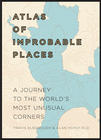Elborough, Travis , Horsfield, Alan, Atlas of Improbable Places: A Journey to the World's Most Unusual Corners