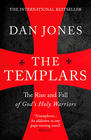 Dan Jones The Templars: The Rise and Fall of God's Holy Warriors