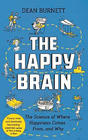 Dean Burnett, The Happy Brain: The Science of Where Happiness Comes From, and Why
