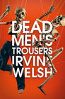 Irivine Welsh Dead Man's Trousers