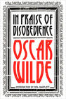 Oscar Wilde In Praise of Disobedience: The Soul of Man Under Socialism and Other Writings