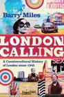 Barry  Miles London Calling: A Countercultural History of London since 1945
