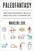Paleofantasy: What Evolution Really Tells Us About Sex, Diet, and How We Live by Marlene Zuk