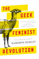 The Geek Feminist Revolution – by Kameron Hurley