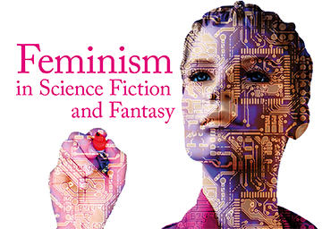 Feminism in Sci-Fi and Fantasy