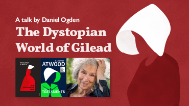 The Dystopian World of Gilead – talk by Daniel Ogden