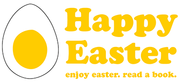 Happy Easter! Enjoy Easter. Read a book.