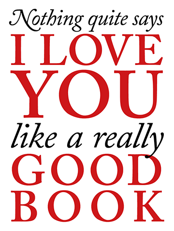 Nothing quite says I LOVE YOU like a really good book.