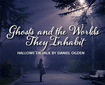 Talk Daniel Ogden – Ghosts and the Worlds They Inhabit